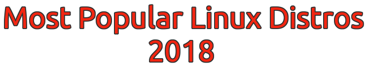 The Most Popular Linux Distros Of 2018
